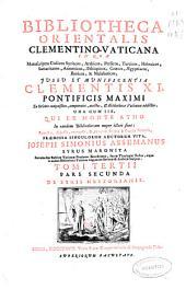 Bibliotheca orientalis clementino-vaticana: in qua manuscriptos codices Syriacos, Arabicos, Persicos, Turcicos ... iussu et munificentia Clementis XI