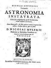 Nicolai Copernici Torinensis Astronomia instavrata: libris sex comprehensa, qui de revolutionibus orbium coelestium inscribuntur