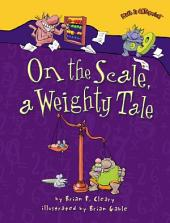 On the Scale, a Weighty Tale: A Weighty Tale
