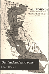 Our Land and Land Policy: Speeches, Lectures, and Miscellaneous Writings