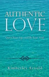 Authentic Love: Quiet Your Ego and Be Your Soul