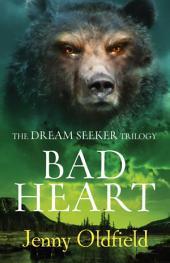 Dreamseeker Trilogy: 3: Bad Heart
