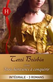 Trois héritières à conquérir : l'intégrale de la série: 3 romans