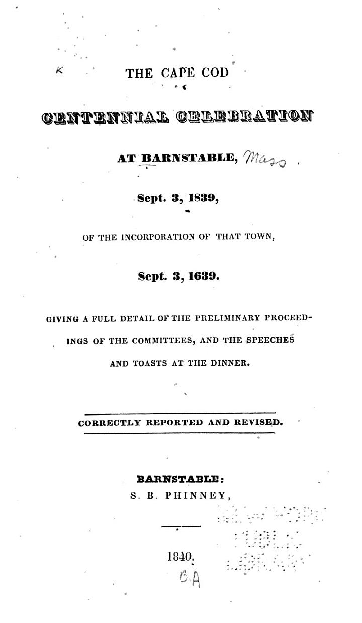 The Cape Cod Centennial Celebration at Barnstable, Sept. 3, 1839, of the Incorporation of that Town, Sept. 3, 1639
