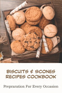 Biscuits   Scones Recipes Cookbook  Prepraration For Every Occasion