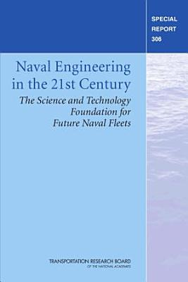 Naval Engineering in the 21st Century  The Science and Technology Foundation for Future Naval Fleets PDF