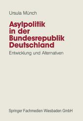 Asylpolitik in der Bundesrepublik Deutschland: Entwicklung und Alternativen