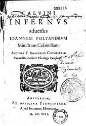 Calvini infernus aduersus Ioannem Polyandrum ministrum caluinistam : auctore F. Anastasio Cocheletio ... (Epigramma J. Bochii)