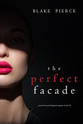 The Perfect Facade  A Jessie Hunt Psychological Suspense Thriller   Book Twelve