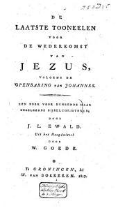 De laatste tooneelen voor de wederkomst van Jezus, volgens de Openbaring van Johannes: een boek voor denkende maar ongeleerde bijbelchristenen