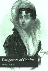 Daughters of Genius: A Series of Sketches of Authors, Artists, Reformers, and Heroines, Queens, Princesses, and Women of Society, Women Eccentric and Peculiar, from the Most Recent and Authentic Sources