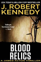 Blood Relics: A James Acton Thriller, Book #12