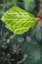 The Flowering Plants Handbook: A practical guide to families and genera of the world