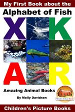 My First Book about the Alphabet of Fish - Amazing Animal Books - Children's Picture Books