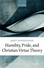 Humility  Pride  and Christian Virtue Theory PDF