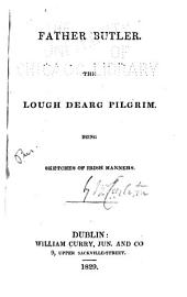Father Butler: The Lough Dearg Pilgrim : Being Sketches of Irish Manners