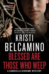 Blessed are Those Who Weep: A Gabriella Giovanni Mystery