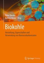 Biokohle: Herstellung, Eigenschaften und Verwendung von Biomassekarbonisaten