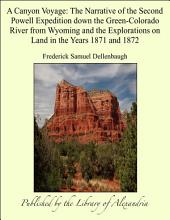 A Canyon Voyage: The Narrative of the Second Powell Expedition Down the Green-Colorado River from Wyoming, and the Explorations on Land, in the Years 1871 and 1872