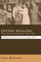 Divine Healing  The Years of Expansion  1906   1930 PDF