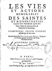 Les vies et actions mémorables des saintes et bien-heureuses, tant du premier que du tiers ordre de. S. Dominique...