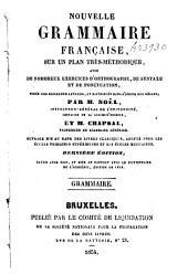 Nouvelle grammaire française, sur un plan très-méthodique, avec de nombreux exercices d'orthographie, de syntaxe et de ponctuation: tirés de nos meilleurs auteurs, et distribués dans l'ordre des règles