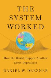 The System Worked: How the World Stopped Another Great Depression