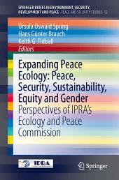 Expanding Peace Ecology: Peace, Security, Sustainability, Equity and Gender: Perspectives of IPRA's Ecology and Peace Commission