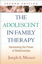 The Adolescent in Family Therapy, Second Edition: Harnessing the Power of Relationships, Edition 2