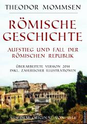 Römische Geschichte - Aufstieg und Fall der römischen Republik: Aus dem Original von 1854