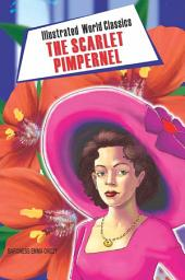 The Scarlet Pimpernel: Illustrated World Classics