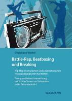 Battle Rap  Beatboxing und Breaking   Hip Hop in schulischen und au  erschulischen musikp  dagogischen Kontexten PDF
