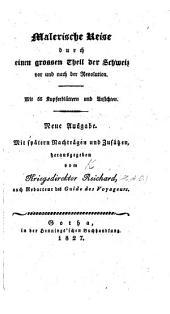 Malerische Reise durch einen grossen Theil der Schweiz vor und nach der Revolution. Mit 56 Kupferblättern und Ansichten. Neue Ausgabe mit spätern Nachträgen und Zusätzen