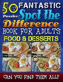 Fantastic Spot the Difference Book for Adults: Food and Desserts. Picture Puzzle Books for Adults