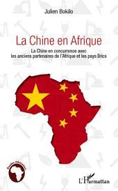 La Chine en Afrique: La Chine en concurrence avec les anciens partenaires de l'Afrique et les pays Brics