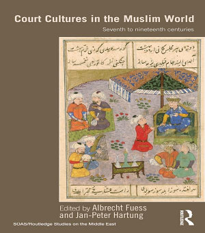 Court Cultures in the Muslim World PDF