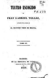 Teatro escogido de Fray Gabriel Tellez, conocido con el nombre de El Maestro Tirso de Molina: Volumen 4