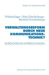 Verwaltungsreform durch Neue Kommunikationstechnik?: Soziologische Untersuchungen am Beispiel Schriftgutverwaltung