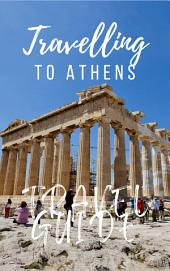 Athens Travel Guide 2017: Must-see attractions, wonderful hotels, excellent restaurants, valuable tips and so much more!