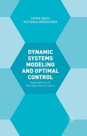 Dynamic Systems Modelling and Optimal Control: Applications in Management Science