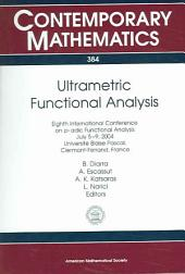 Ultrametric Functional Analysis: Eighth International Conference on P-adic Functional Analysis, July 5-9, 2004, Université Blaise Pascal, Clermont-Ferrand, France