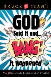 God Said It and Bang! It Happened: The UnBelievable Explanation of Creation