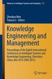 Knowledge Engineering and Management: Proceedings of the Eighth International Conference on Intelligent Systems and Knowledge Engineering, Shenzhen, China, Nov 2013 (ISKE 2013)