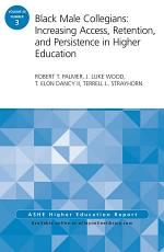 Black Male Collegians: Increasing Access, Retention, and Persistence in Higher Education