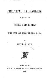 Practical Hydraulics: a series of rules and tables for the use of engineers, &c. &c. [With plates.]