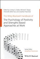 The Wiley Blackwell Handbook of the Psychology of Positivity and Strengths Based Approaches at Work PDF