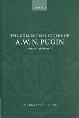 The Collected Letters of A W N  Pugin  1830 1842 PDF