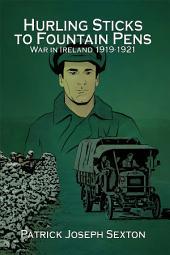Hurling Sticks to Fountain Pens: War in Ireland 1919-1921