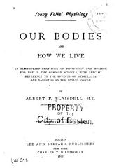 Our Bodies and how We Live: An Elementary Text-book of Physiology and Hygiene for Use in the Common Schools with Special Reference to the Effects of Stimulants and Narcotics on the Human System