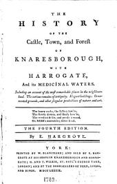 The History of the Castle, Town, and Forest of Knaresborough, with Harrogate, and Its Medicinal Waters: Including an Account of the Most Remarkable Places in the Neighbourhood. The Curious Remains of Antiquity. Elegant Buildings. Ornamented Grounds, and Other Singular Productions of Nature and Art